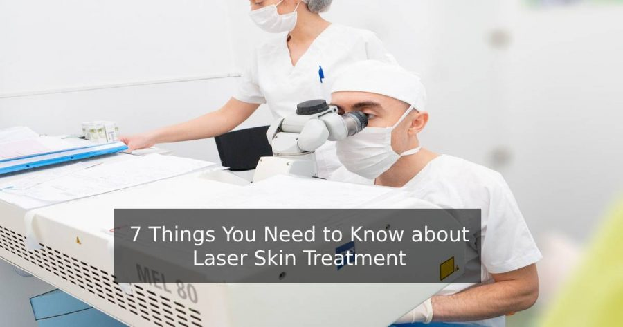 7 Things You Need To Know About Laser Skin Treatment